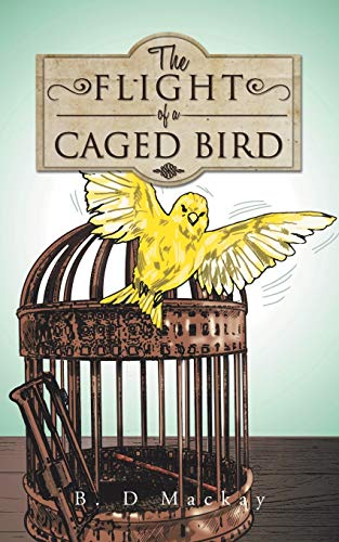 The Flight of a Caged Bird By B D MacKay