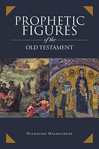 Prophetic Figures of the Old Testament By Nyamayabo Mashavakure