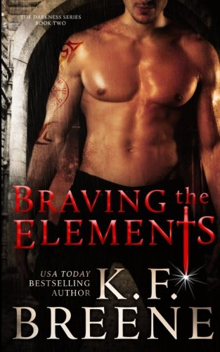 Braving the Elements (Darkness, 2) By K F Breene
