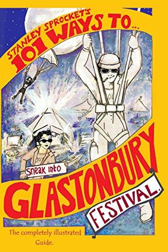 101 Ways to Sneak Into Glastonbury Festival By Stanley Sprocket