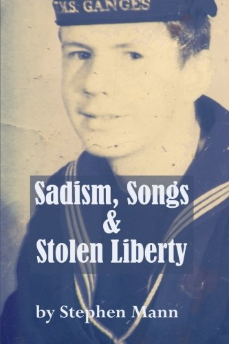 Sadism, Songs and Stolen Liberty By Stephen Mann (University of Bath UK)