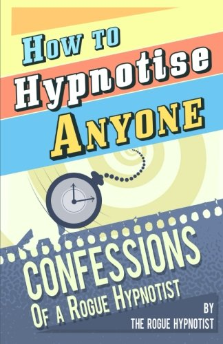How to Hypnotise Anyone By Rogue Hypnotist