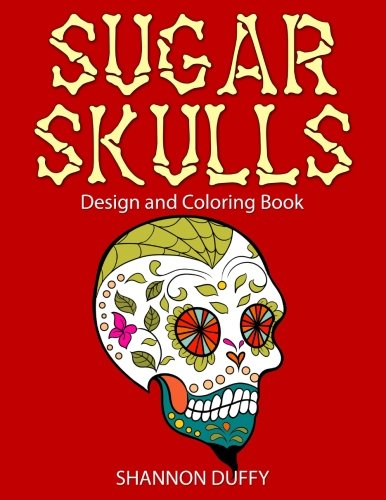 Sugar Skulls Design & Coloring Book By Shannon Duffy