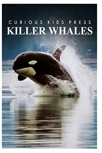 Killer Whales - Curious Kids Press By Curious Kids Press
