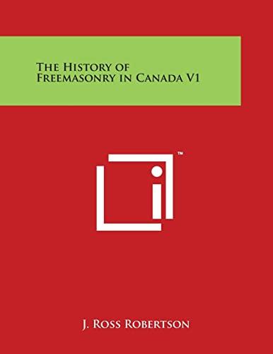 The History Of Freemasonry In Canada V1 By J Ross Robertson