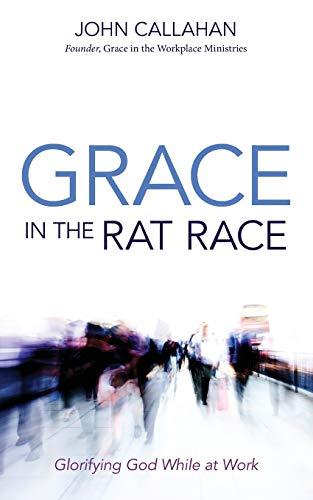Grace in the Rat Race By John Callahan