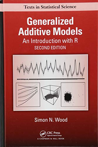 Generalized Additive Models: An Introduction with R, Second Edition (Chapman & Hall/CRC Texts in Statistical Science) By Simon N. Wood