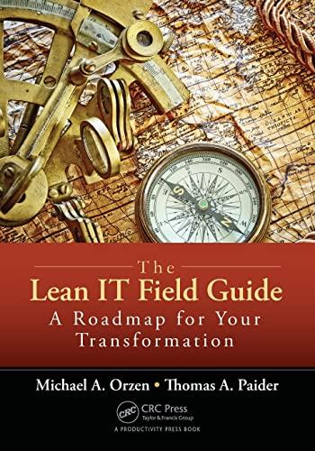 The Lean IT Field Guide: A Roadmap for Your Transformation by Michael A. Orzen (Mike Orzen & Associates, Inc., Oregon City, USA)