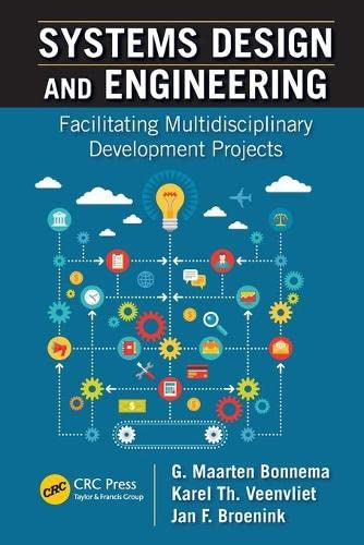 Systems Design and Engineering: Facilitating Multidisciplinary Development Projects By G. Maarten Bonnema (University of Twente, Enschede, The Netherlands)