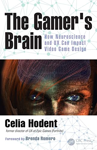 The Gamer's Brain: How Neuroscience and UX Can Impact Video Game Design By Celia Hodent (Epic Games, Cary, North Carolina, USA)