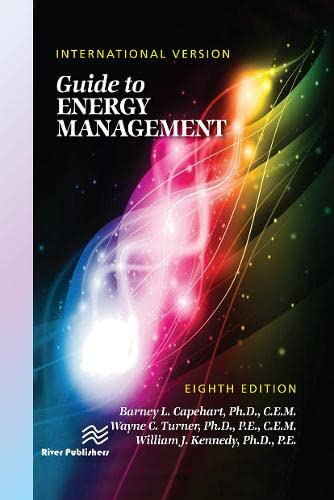 Guide to Energy Management, Eighth Edition - International Version By Barney L. Capehart, Ph.D., CEM (University of Florida, Gainesville, USA)