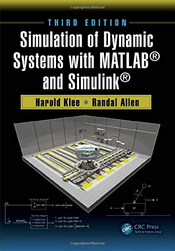 Simulation of Dynamic Systems with MATLAB (R) and Simulink (R) By Harold Klee (University of Central Florida, Orlando, USA)
