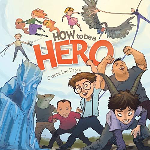 How to Be a Hero By Dakota Lee DePew