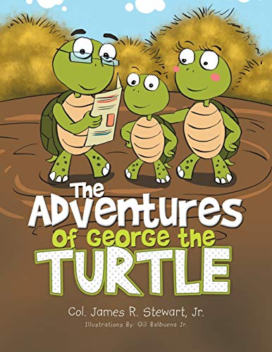 The Adventures of George the Turtle By Jr Col James R Stewart