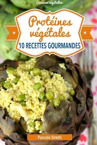 Protéines végétales - 10 recettes gourmandes: Volume 5 (Cuisinez végétalien) By Pascale Stretti