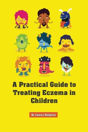 A Practical Guide to Treating Eczema in Children By Dr James Halpern