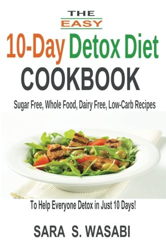 The Easy 10-Day Detox Diet Cookbook By Sara S Wasabi
