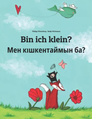Bin ich klein? Мен кішкентаймын ба? By Nadja Wichmann