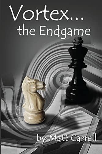 Vortex... the Endgame By Matt Carrell