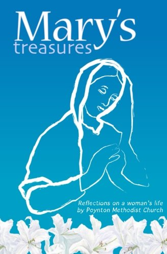 Mary's Treasures: Reflections on a woman's life by friends of Poynton Methodist Church By Catharine Hughes