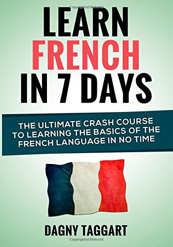 Learn-French-In-7-Days-The-Ultimate-Crash-Cour-by-Taggart-Dagny-1500255866