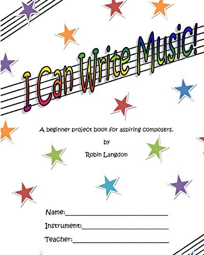 I Can Write Music! By Robin Kingswell Langdon