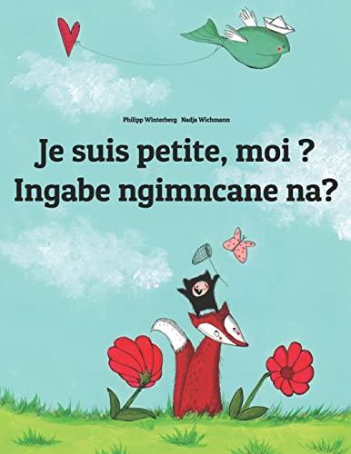 Je suis petite, moi ? Ingabe ngimncane na? By Nadja Wichmann