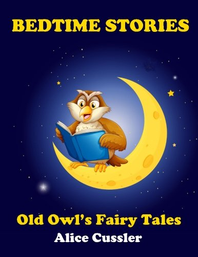 Bedtime Stories! Old Owl's Fairy Tales for Children By Alice Cussler