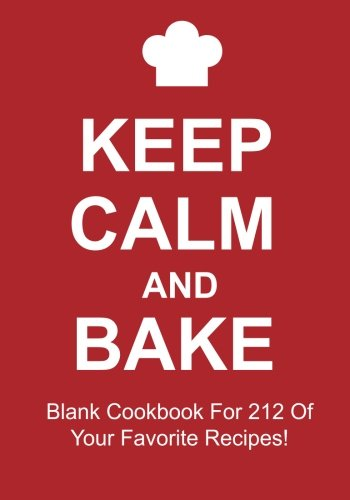 Keep Calm And Bake: Blank Cookbook For 212 Of Your Favorite Recipes! By Go Go Kabuki Ltd.