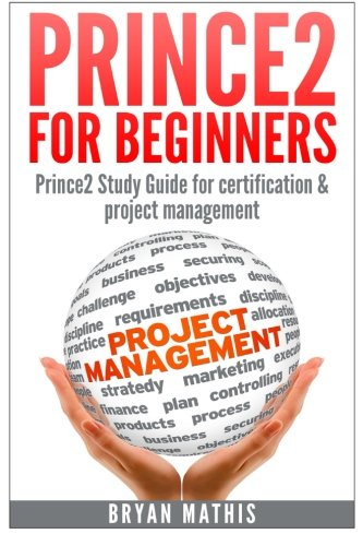 Prince2 for Beginners :Prince2 self study for Certification & Project Management By Bryan Mathis