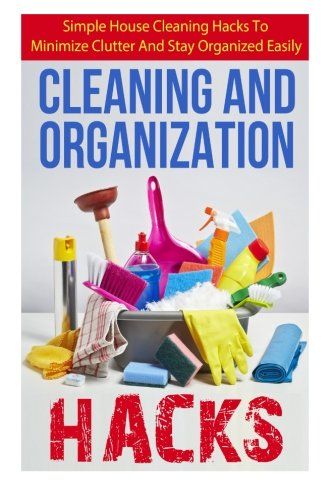 Cleaning and Organization Hacks Simple House Cleaning Hacks to Minimize Clutter and Stay Organized Easily By Lisa Jane