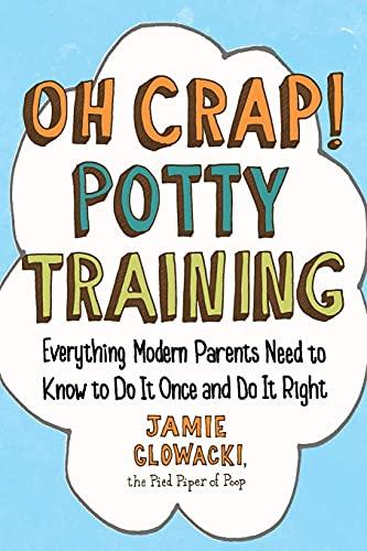 Oh Crap! Potty Training By Jamie Glowacki