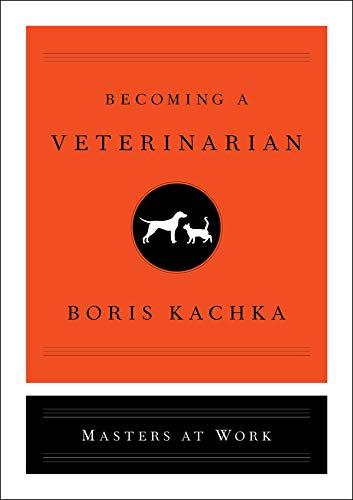 Becoming a Veterinarian By Boris Kachka