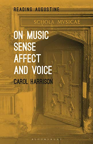 On Music, Sense, Affect and Voice By Carol Harrison (Christ Church, University of Oxford, UK)
