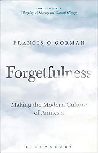 Forgetfulness By Professor Francis O'Gorman (University of Edinburgh, UK)