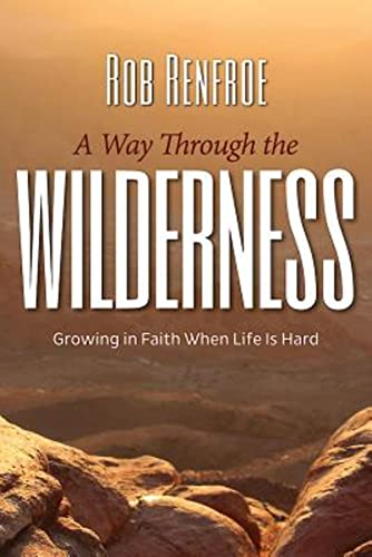 A Way Through the Wilderness By Rob Renfroe