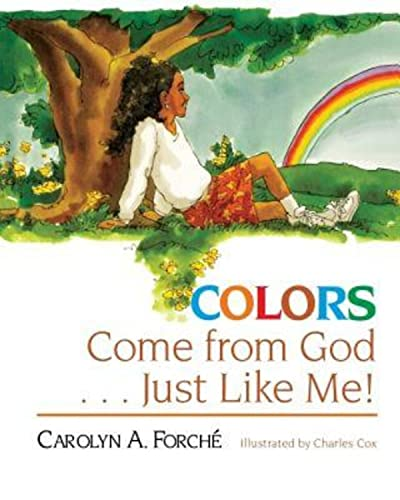Colors Come from God . . . Just Like Me! By Carolyn Forche
