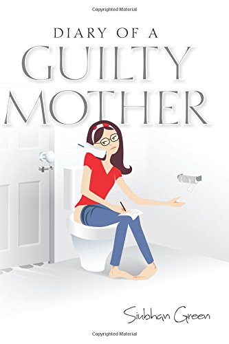 Diary of a Guilty Mother By Siubhan Green