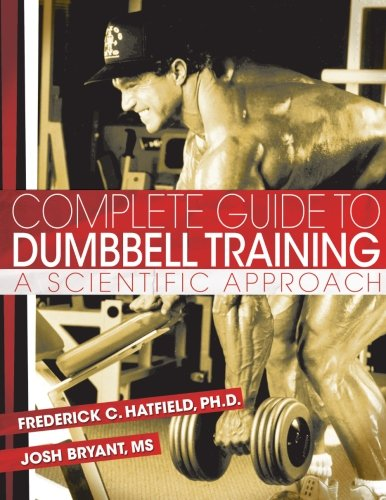 Complete Guide to Dumbbell Training By Fred Hatfield Phd