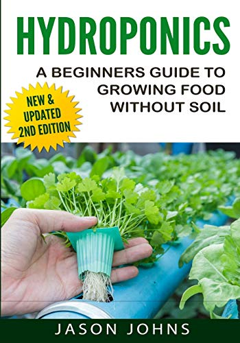 Hydroponics - A Beginners Guide To Growing Food Without Soil By Jason Johns