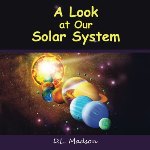 A Look at our Solar System: A Children's Picture Book about Space By D. L. Madson