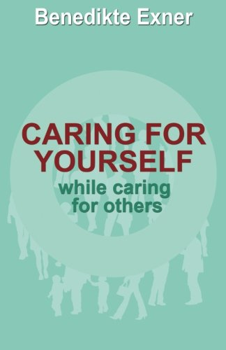 Caring for Yourself while Caring for Others By Benedikte Exner
