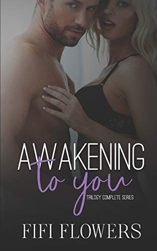 Awakening to You Trilogy By Fifi Flowers