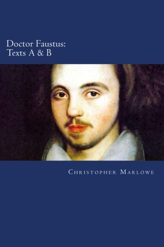 Doctor Faustus: Texts A & B By Christopher Marlowe