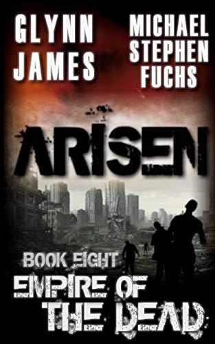 Arisen, Book Eight - Empire of the Dead By Michael Stephen Fuchs