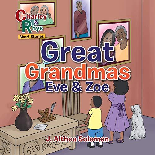 Great Grandmas Eve & Zoe By J Althea Solomon