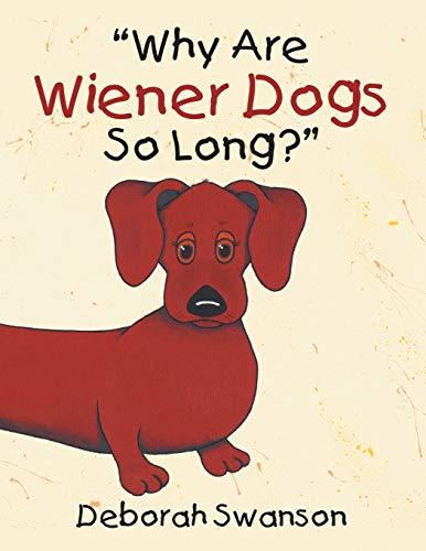 Why Are Wiener Dogs So Long? By Deborah Swanson