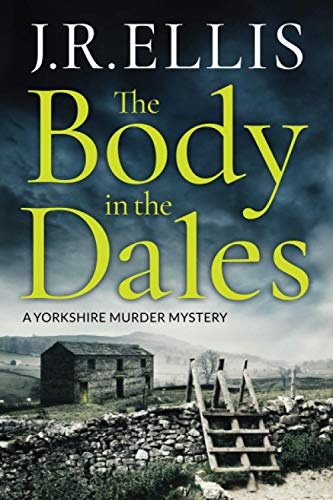 The Body in the Dales By J. R. Ellis