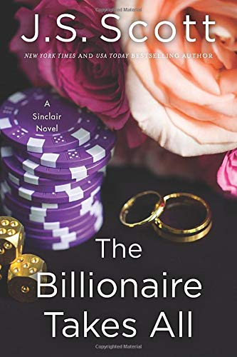 The Billionaire Takes All By J. S. Scott