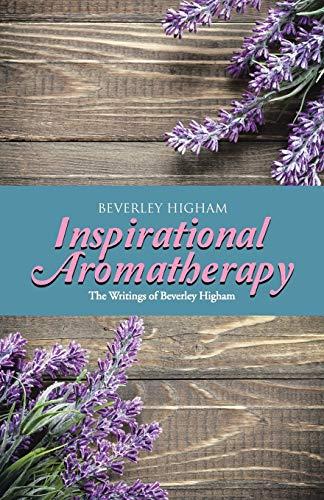 Inspirational Aromatherapy By Beverley Higham